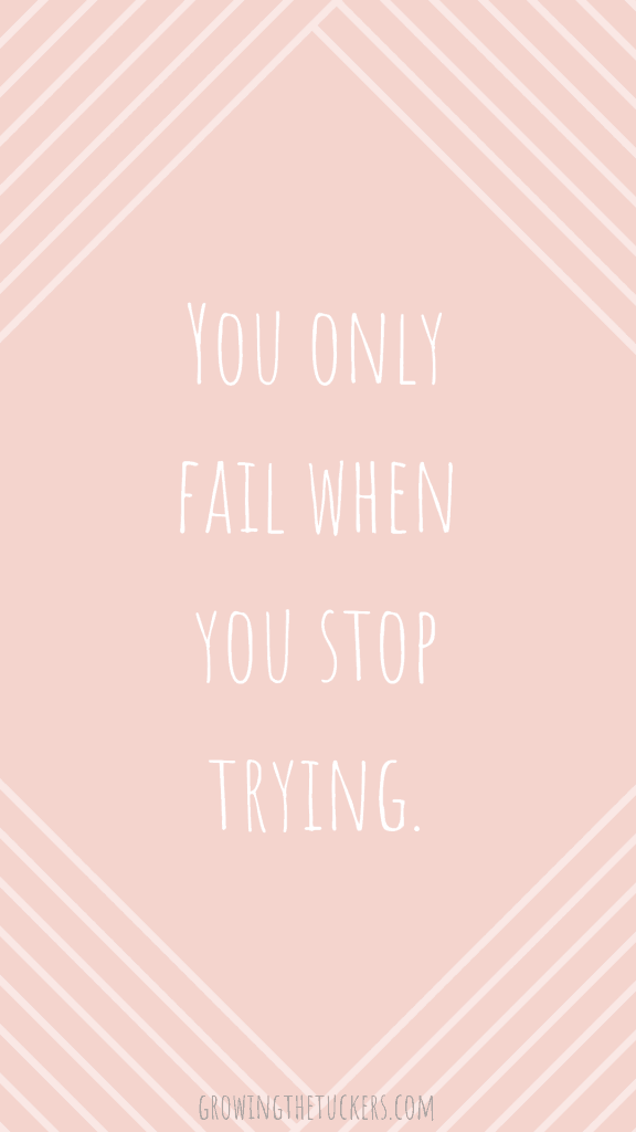 Inspirational Quote - You only fail when you stop trying. Growing The Tuckers