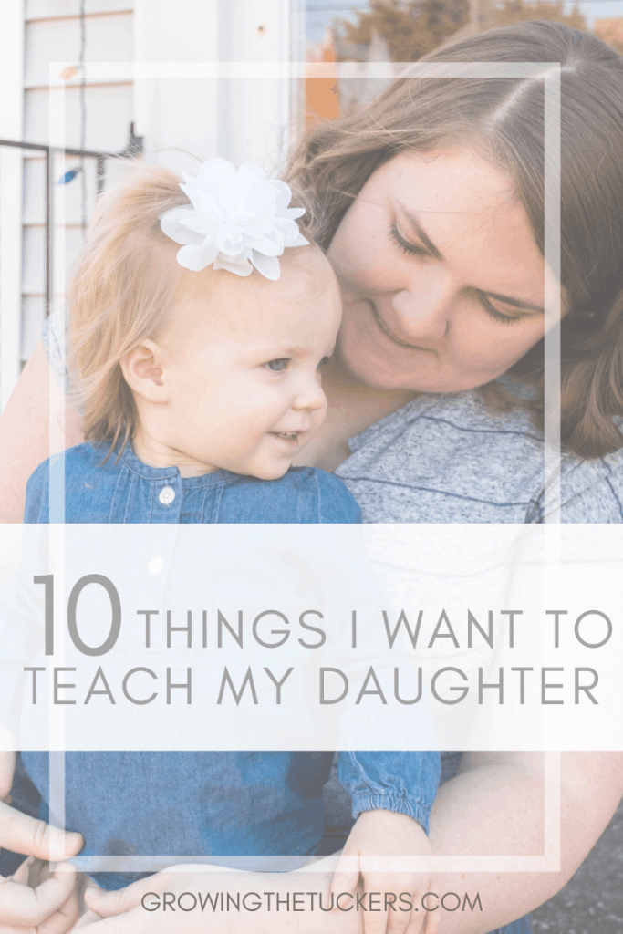 10 Things I want to teach my daughter Growing The Tuckers