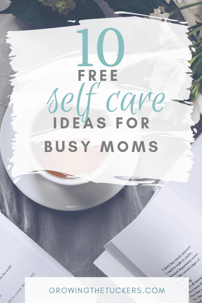10 Free Self Care Ideas for Busy Moms Growing The Tuckers