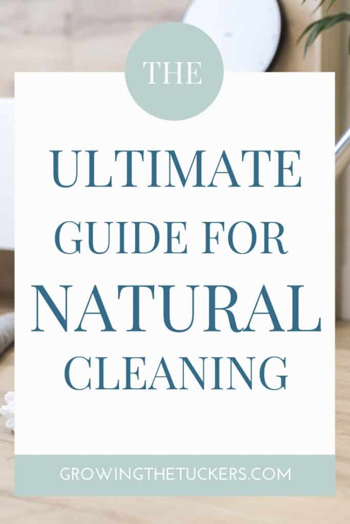 The Ultimate Guide for Natural Cleaning- Growing The Tuckers