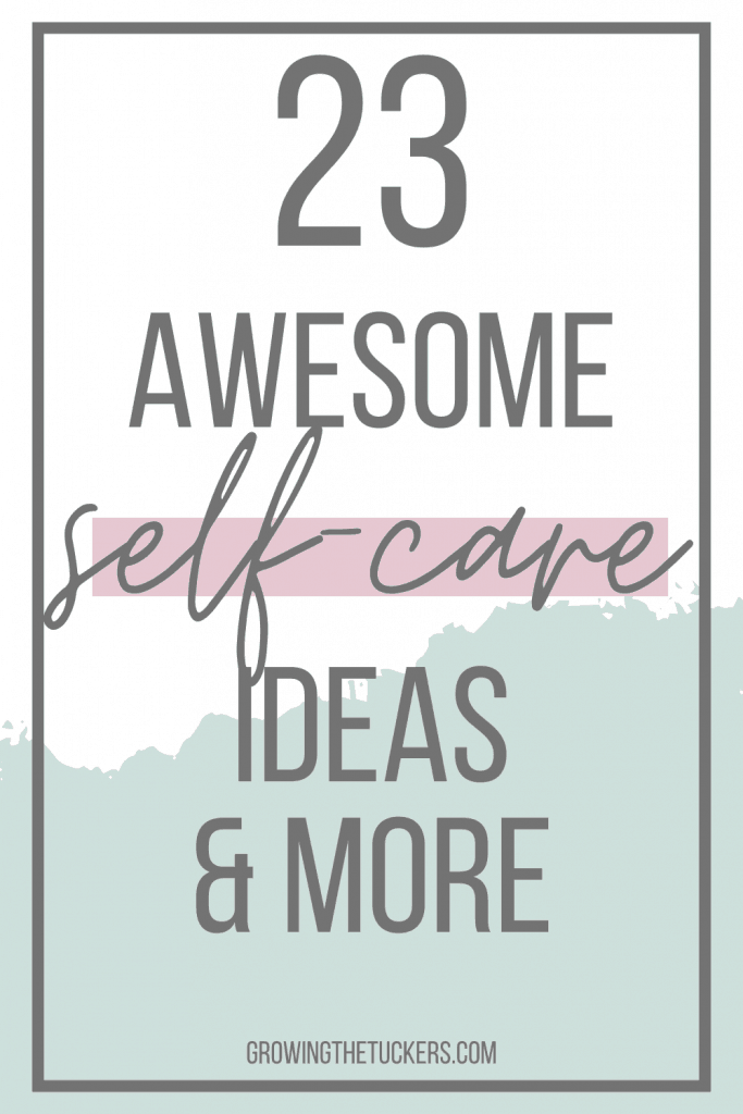 23 awesome self care ideas and more